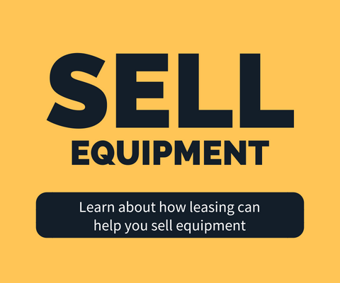 Sell Equipment: Learn about how leasing can help you sell equipment
