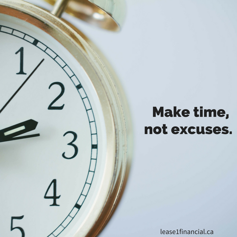Make time, not excuses.