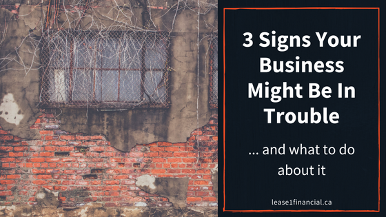 3 Signs Your Business Might Be In Trouble and What To Do About It
