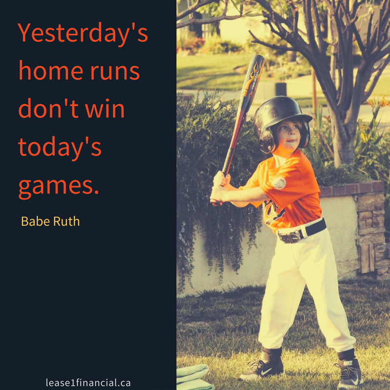 Yesterday's home runs do not win today's games. Babe Ruth