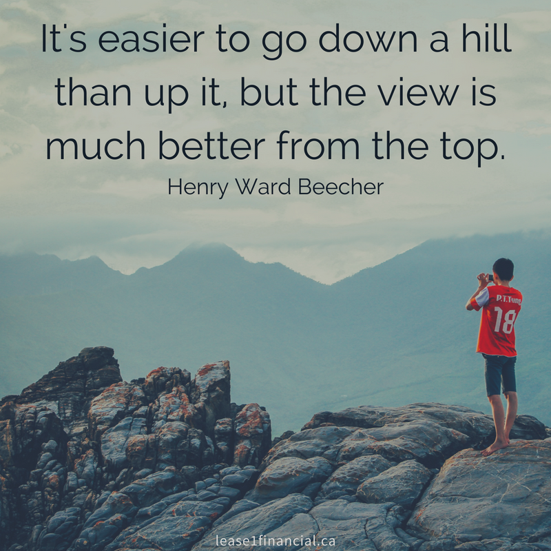 It's easier to go down a hill than up it, but the view is much better from the top. Henry Ward Beecher