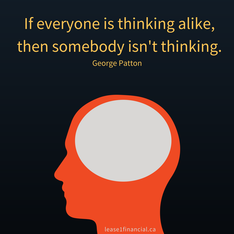 If everyone is thinking alike, then somebody isn't thinking. George Patton