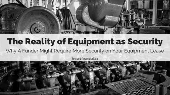 The Reality of Equipment As Security | Lease 1 Financial