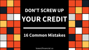 Don't Screw Up Your Credit: 16 Common Mistakes   Lease 1 Financial