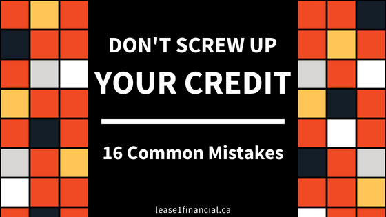 Don't Screw Up Your Credit: 16 Common Mistakes | Lease 1 Financial