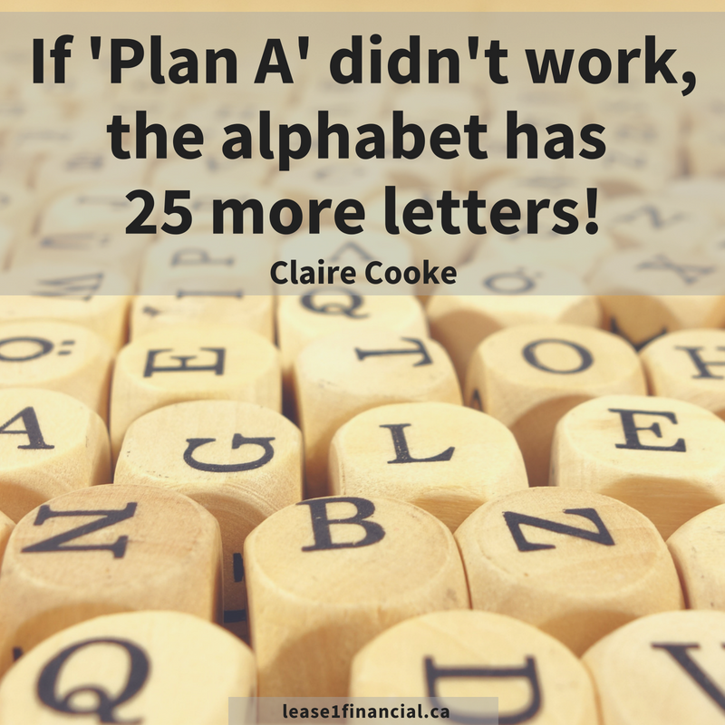 """If 'Plan A' didn't work, the alphabet has 25 more letters!"" - Claire Cooke"