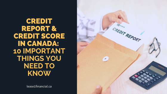 Your Credit Report & Credit Score in Canada: 10 Important Things You Need to Know