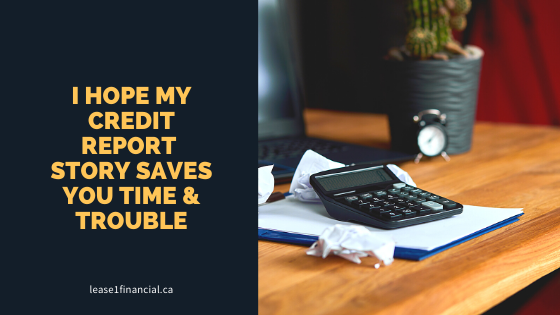 I hope my credit report story saves you time & trouble